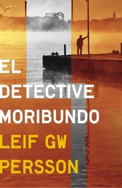 'El detective moribundo', Leif GW Persson, ed. Grijalbo (2013)